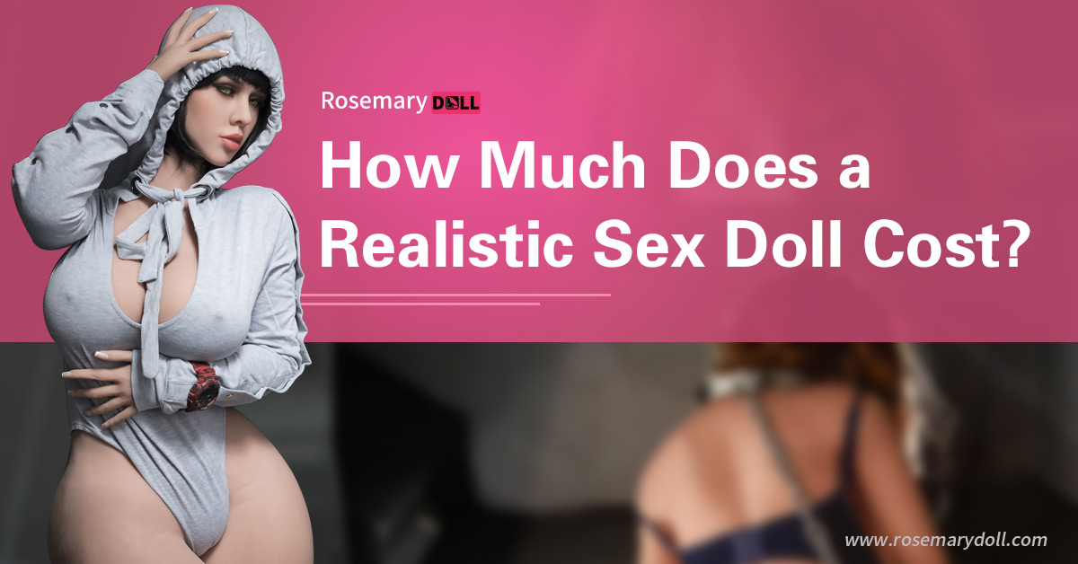 How Much Does a Realistic Sex Doll Cost